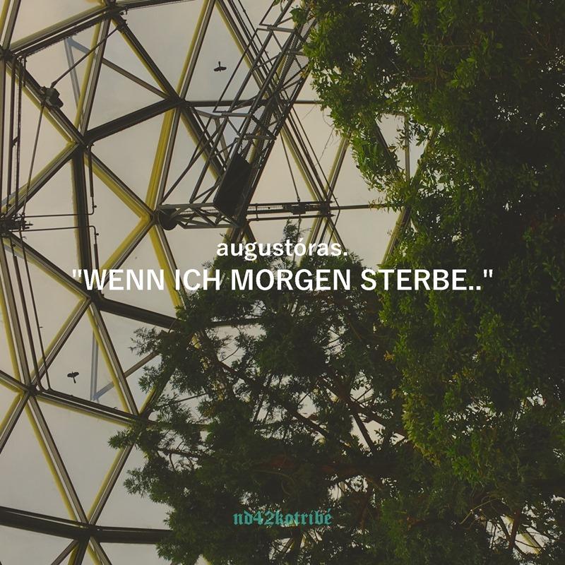 Upcoming: augustóras. - WENN ICH MORGEN STERBE..
