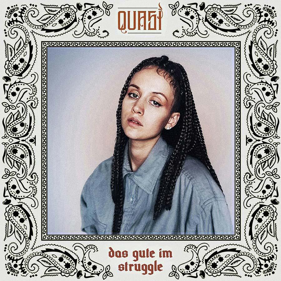 Upcoming: QUASI - Das Gute Im Struggle