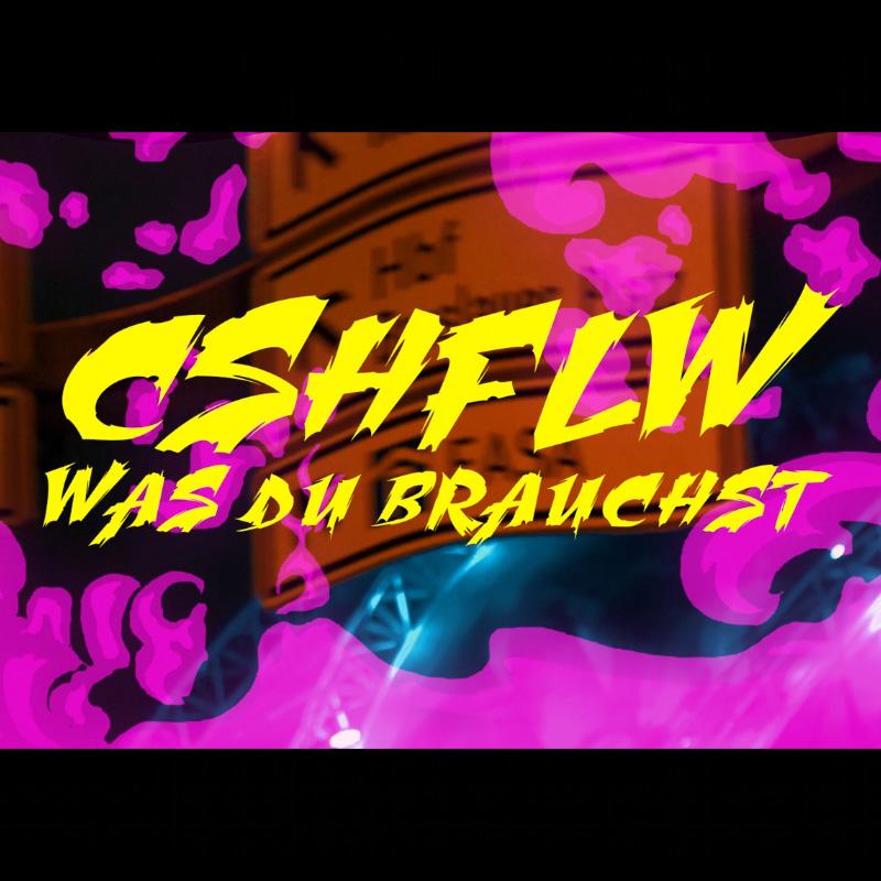 Upcoming: Cshflw - Was Du Brauchst