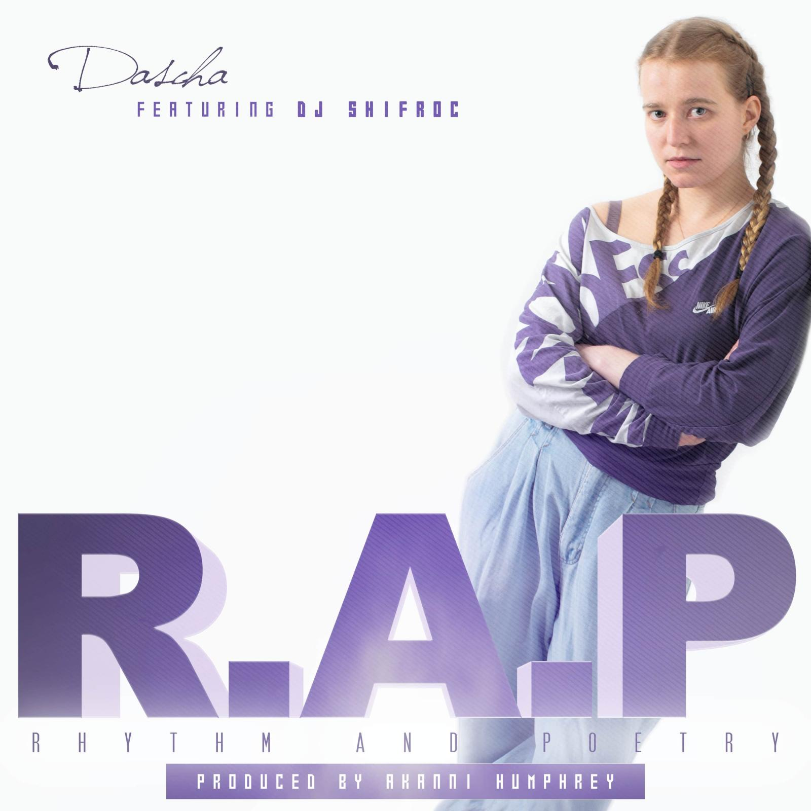 Upcoming: Dascha - R. A. P. Rhythm And Poetry Feat. DJ Shifroc (prod. Akanni Humphrey Aka 1624bapbeatz)