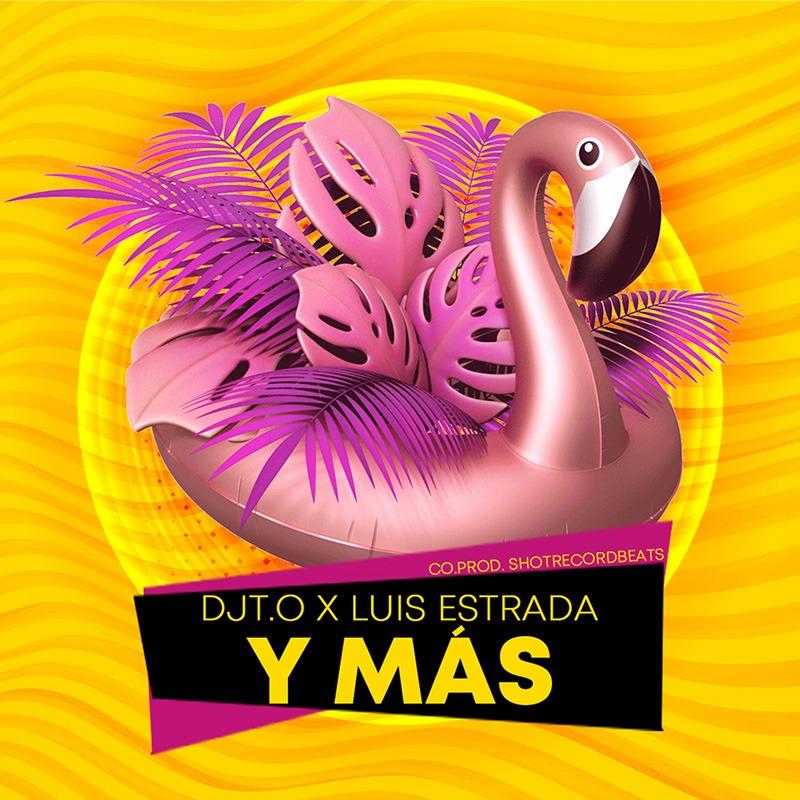 Upcoming: DJT.O x Luis Estrada - Y Mas