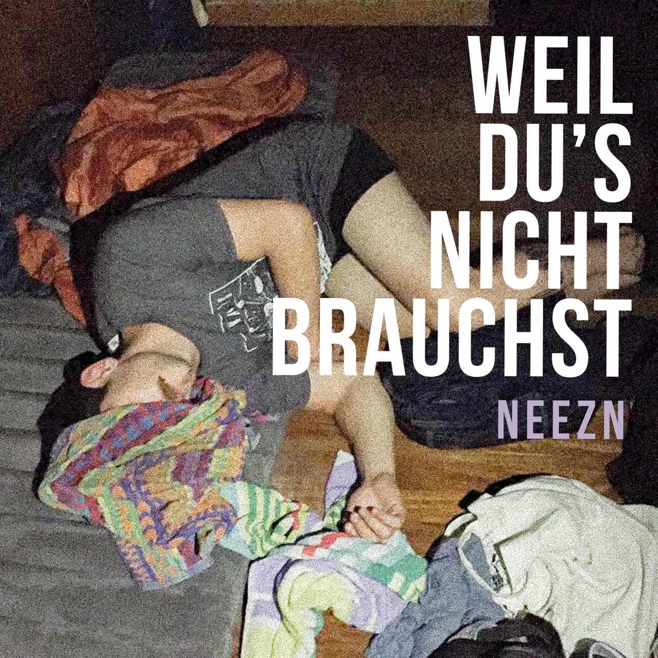 Upcoming: Neezn - Weil Ich's Nicht Brauch