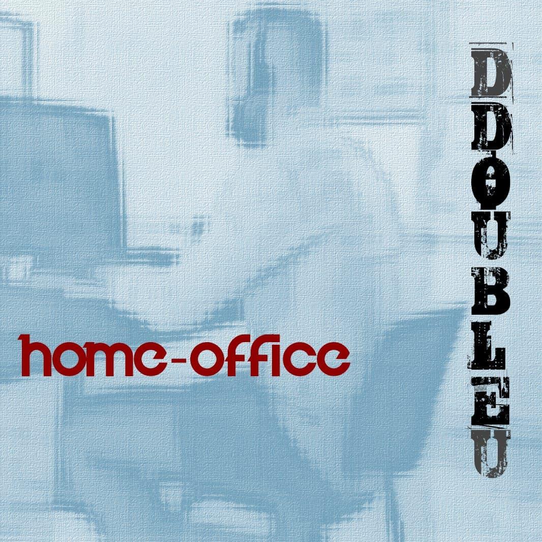 Upcoming: D DOUBLE U - HomeOffice