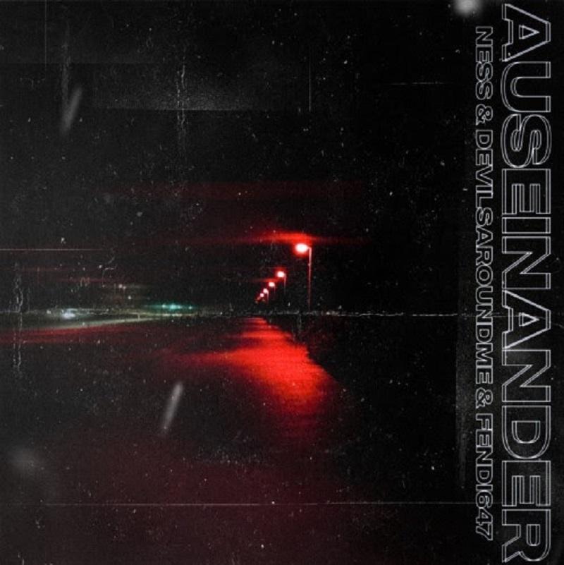 Upcoming: Ness, devilsaroundme, FENDI647 - Auseinander