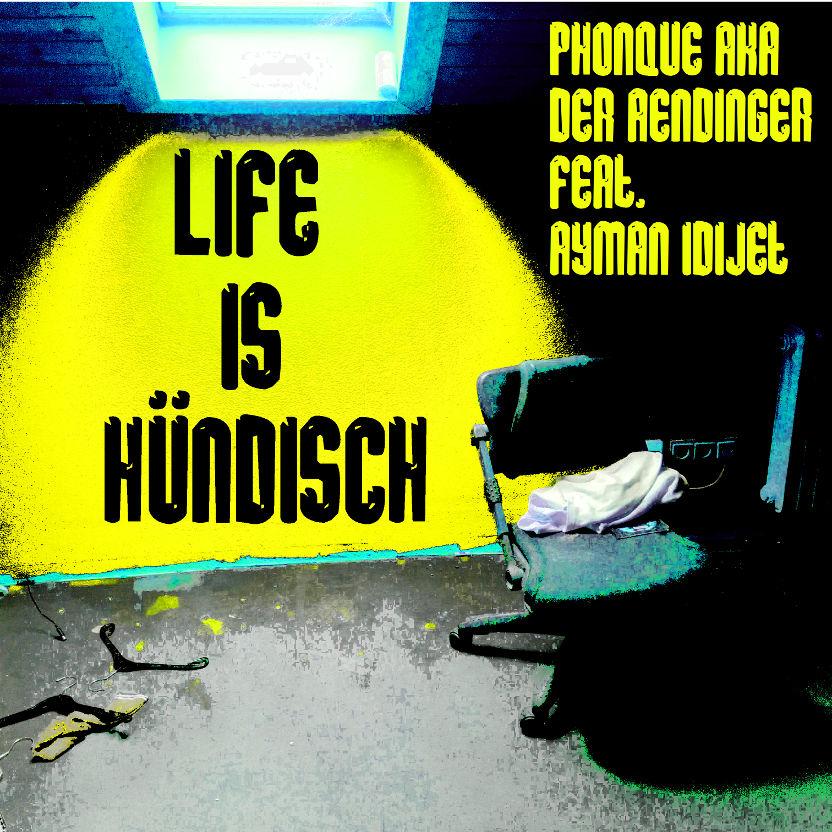 Upcoming: Phonque aka der Ändinger feat. Ayman Idijet - Life Is Hündisch