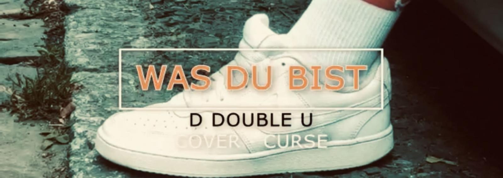 Upcoming: D DOUBLE U - Was Du Bist (Cover)