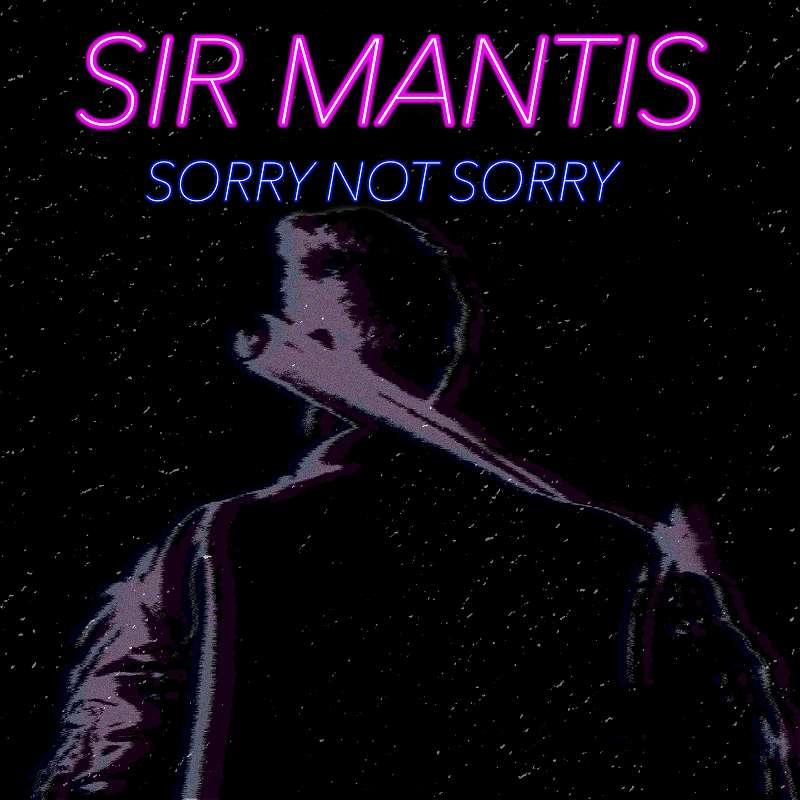 Upcoming: Sir Mantis - Sorry Not Sorry