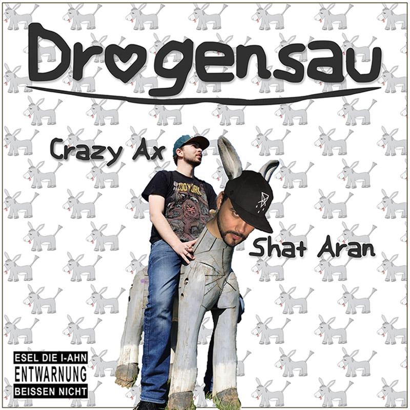 Upcoming: Shat Aran, Crazy Ax - Drogensau