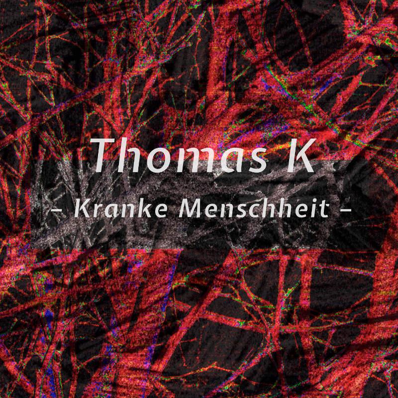 Upcoming: Thomas K - Kranke Menschheit (offizielles Musikvideo)