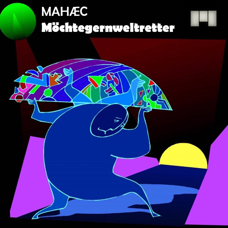 Upcoming: Mahaec - Möchtegernweltretter