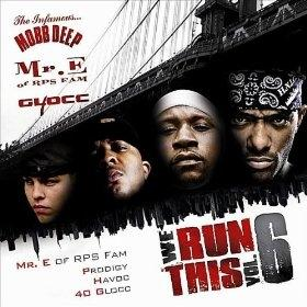 We Run This Vol. 6 - Mobb Deep x 40 Glocc - Mixed by Mr. E of RPS Fam