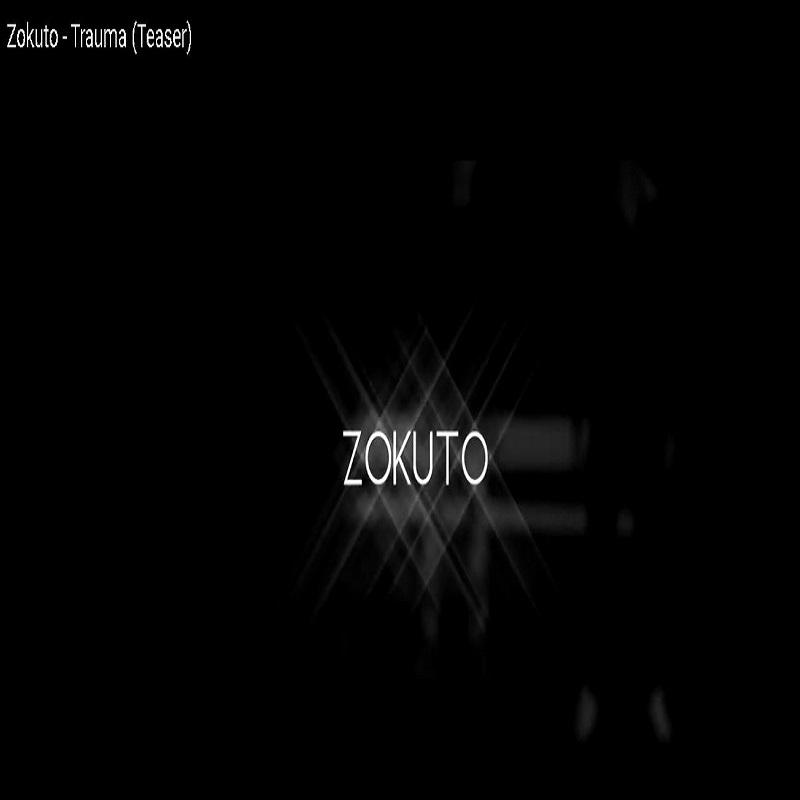 Upcoming: Zokuto - Zokuto - Trauma (Teaser)