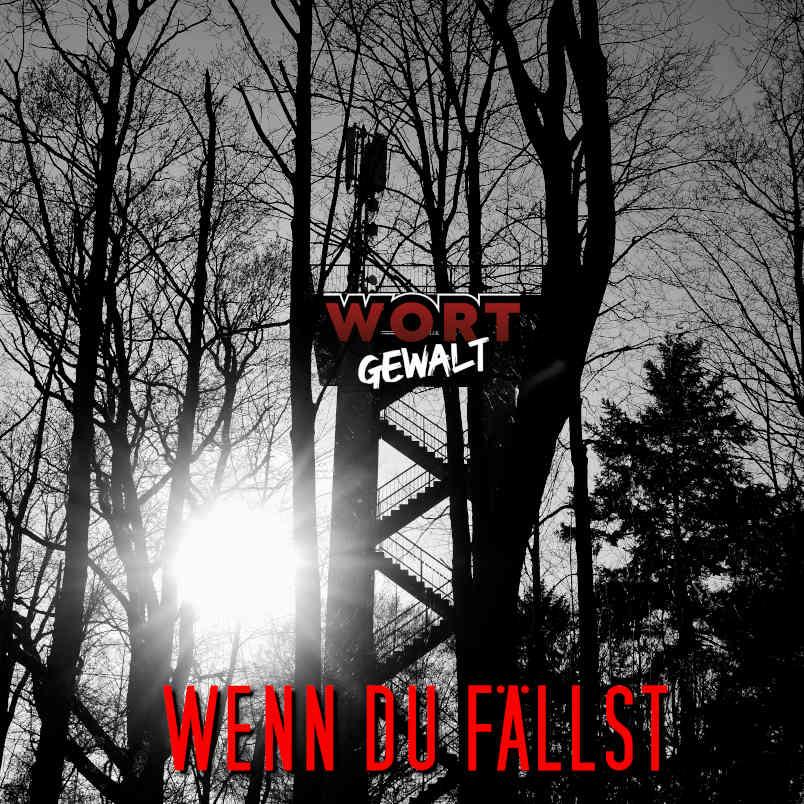 Upcoming: Wortgewalt - Wenn Du Fällst