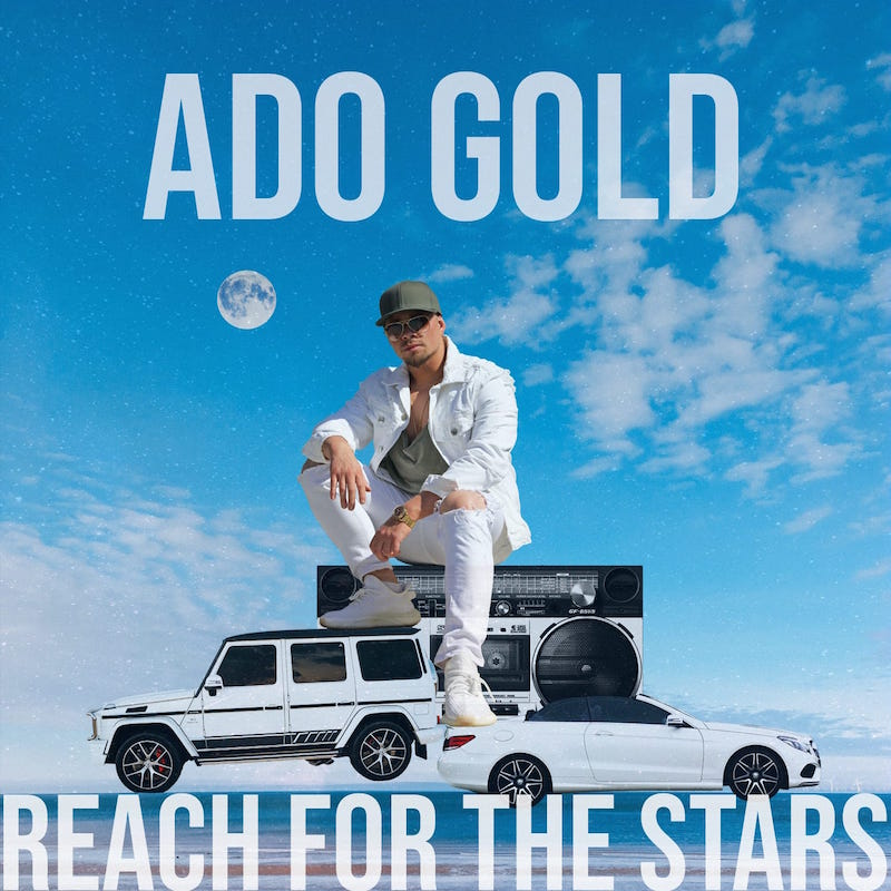 Upcoming: Ado Gold - Reach For The Stars